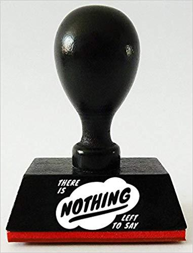 Geschenk Ideen - Stempel There is NOTHING left to say (GROH Design)